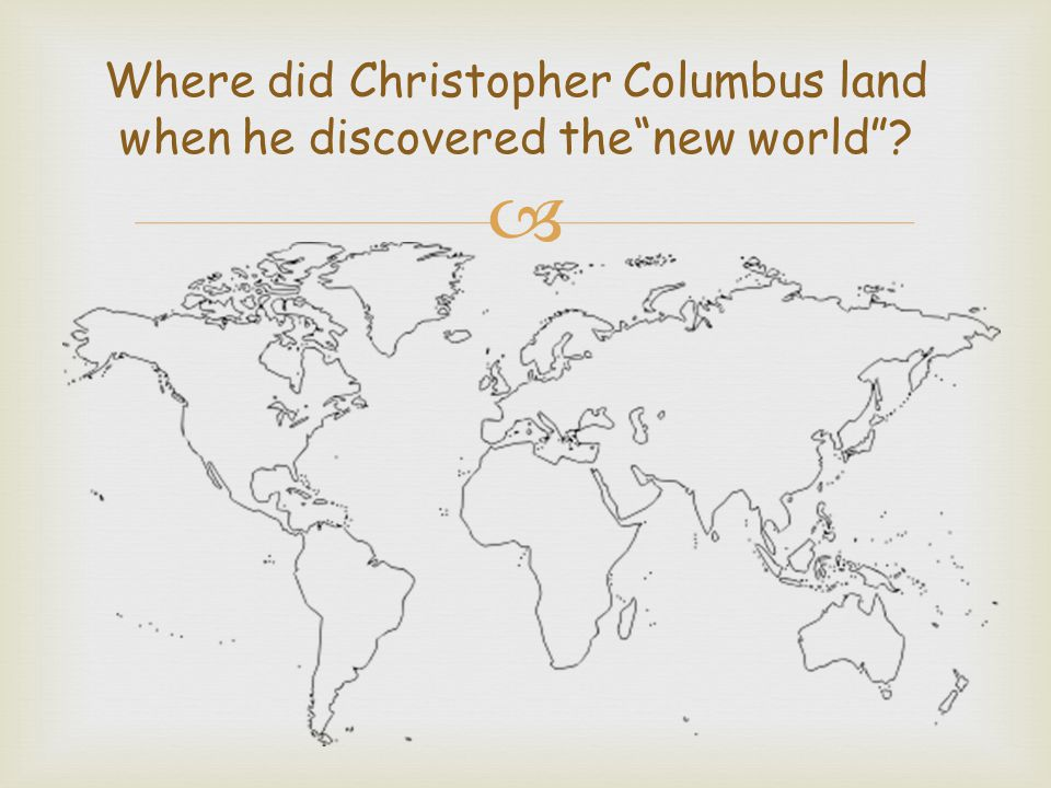 Where did Christopher Columbus land when he discovered thenew world?