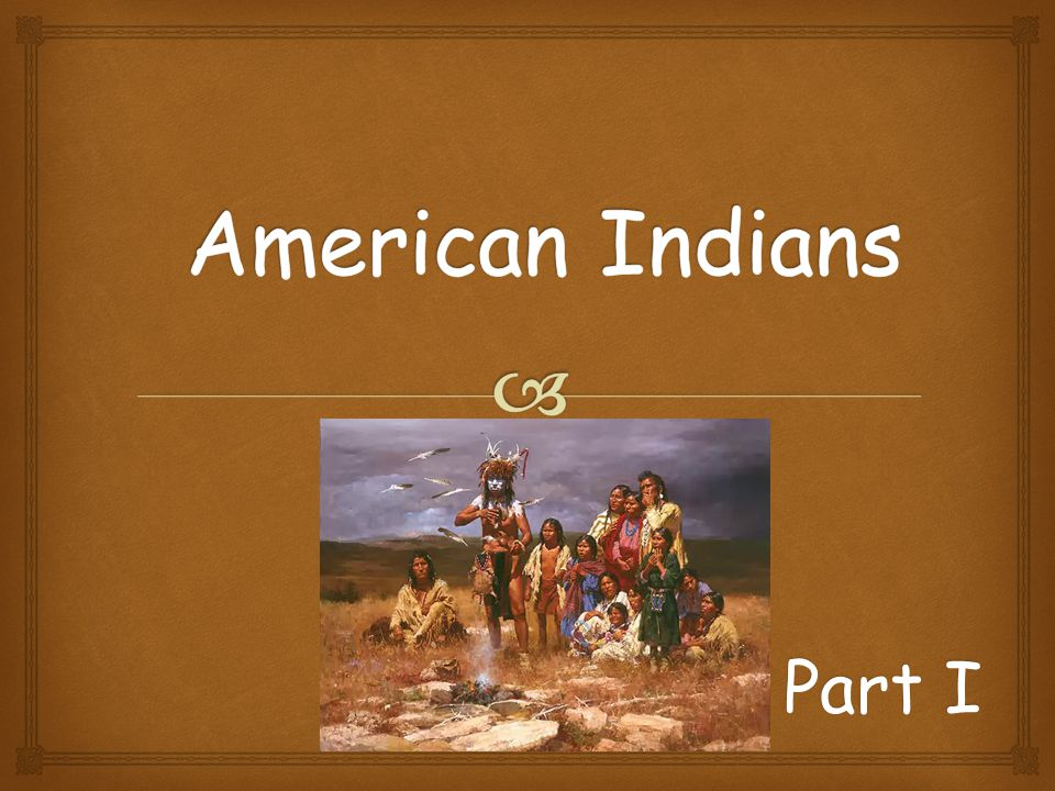 Indian origin they came from Asia in the Ice Age, 13 500 B.C.
