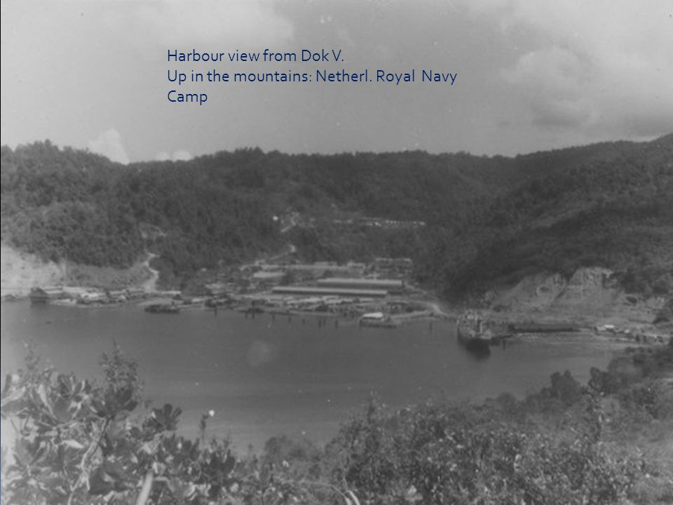 Harbour view from Dok V. Up in the mountains: Netherl. Royal Navy Camp