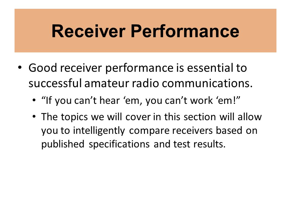 Receiver Performance Good receiver performance is essential to successful amateur radio communications. If you cant hear em, you cant work em! The top