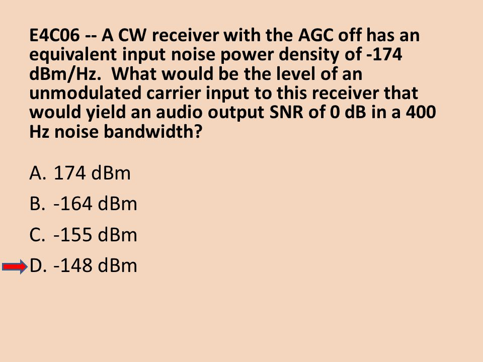 E4C06 -- A CW receiver with the AGC off has an equivalent input noise power density of -174 dBm/Hz. What would be the level of an unmodulated carrier