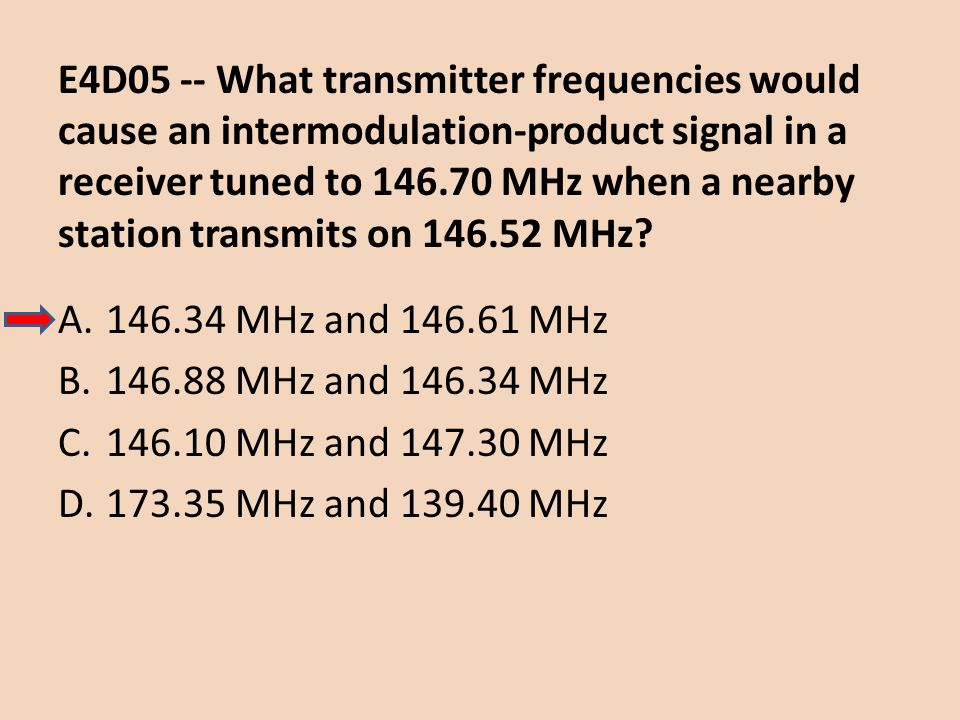 E4D05 -- What transmitter frequencies would cause an intermodulation-product signal in a receiver tuned to 146.70 MHz when a nearby station transmits