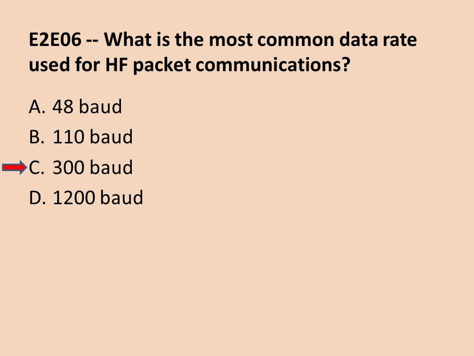 E2E06 -- What is the most common data rate used for HF packet communications? A.48 baud B.110 baud C.300 baud D.1200 baud