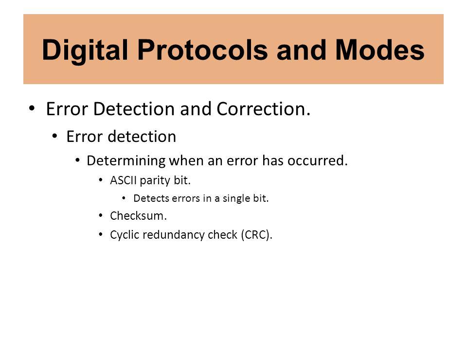 Digital Protocols and Modes Error Detection and Correction. Error detection Determining when an error has occurred. ASCII parity bit. Detects errors i