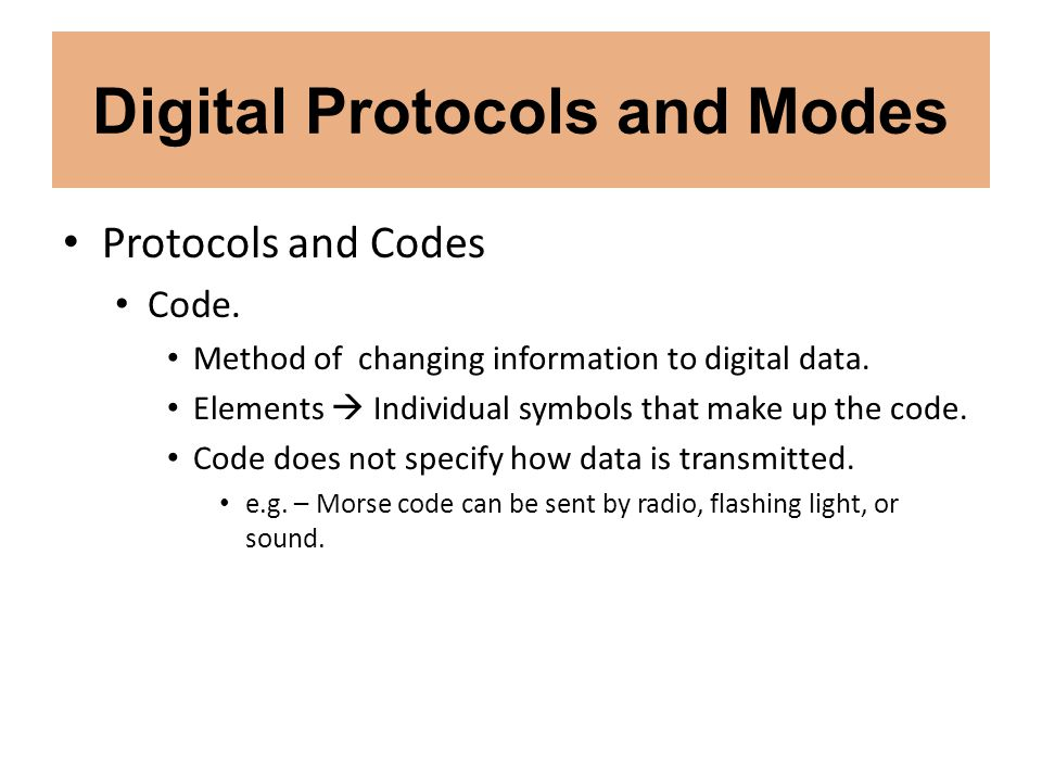 Digital Protocols and Modes Protocols and Codes Most codes use the same number of elements (bits) in each character.