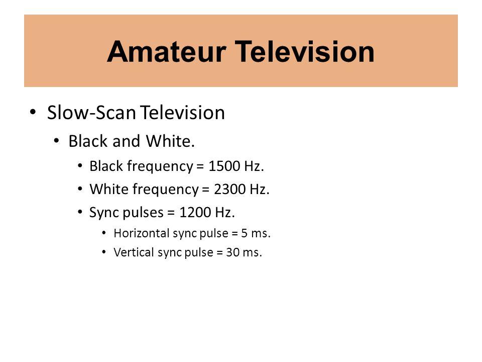 Amateur Television Slow-Scan Television Black and White. Black frequency = 1500 Hz. White frequency = 2300 Hz. Sync pulses = 1200 Hz. Horizontal sync