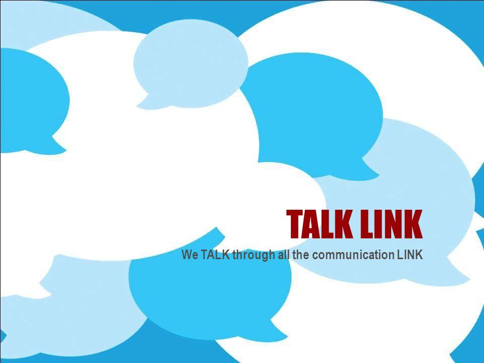TALK LINK We TALK through all the communication LINK