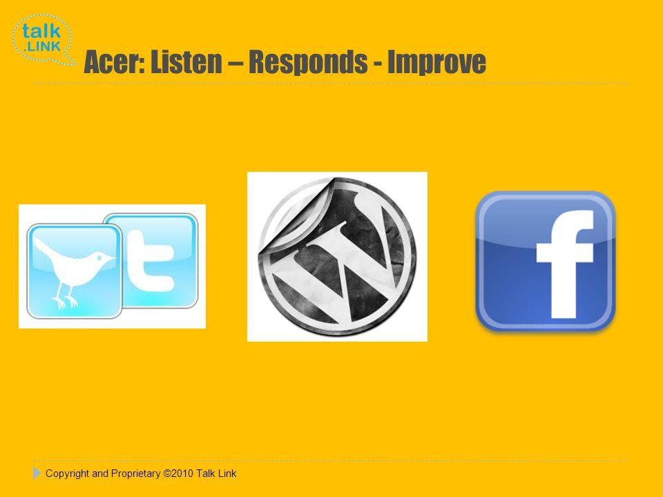 Copyright and Proprietary ©2010 Talk Link Acer: Listen – Responds - Improve