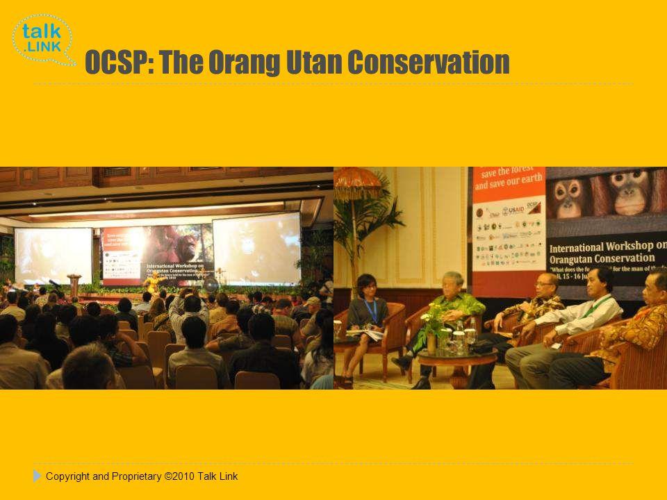 Copyright and Proprietary ©2010 Talk Link OCSP: The Orang Utan Conservation
