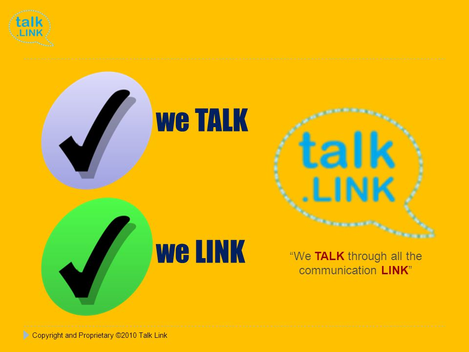 Copyright and Proprietary ©2010 Talk Link We TALK through all the communication LINK we TALK we LINK