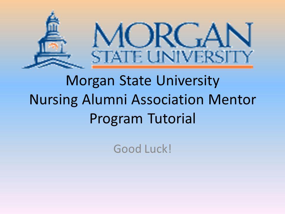 Morgan State University Nursing Alumni Association Mentor Program Tutorial Good Luck!