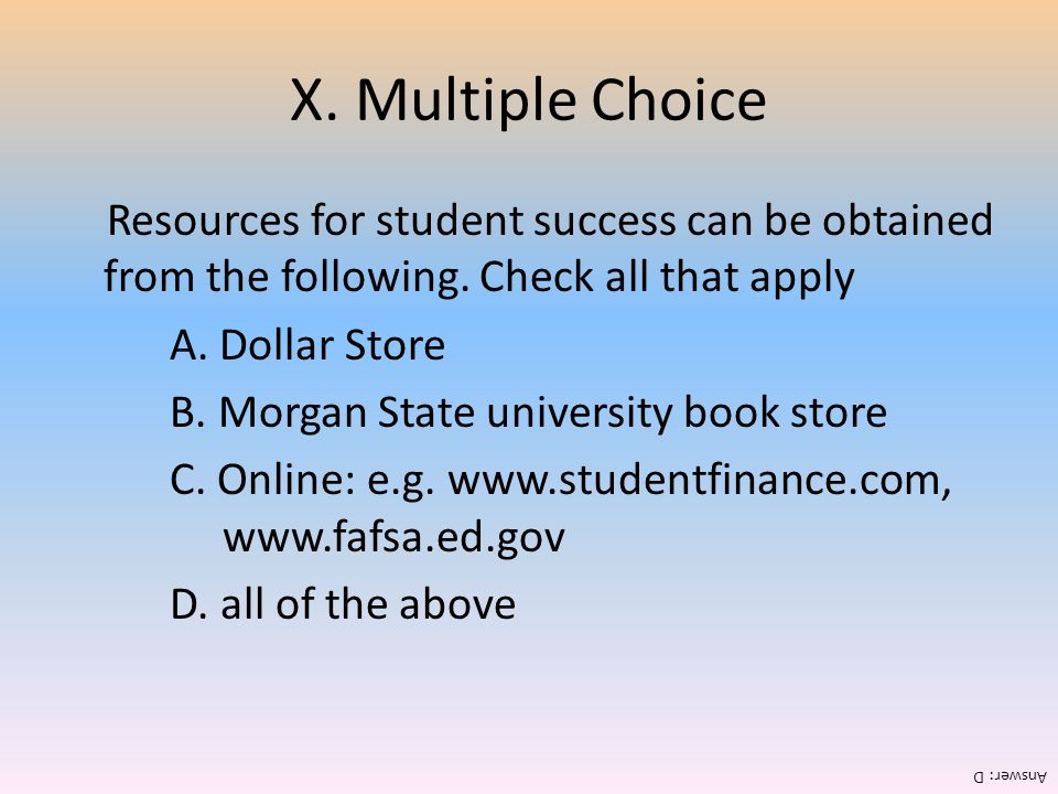 X. Multiple Choice Resources for student success can be obtained from the following. Check all that apply A. Dollar Store B. Morgan State university b