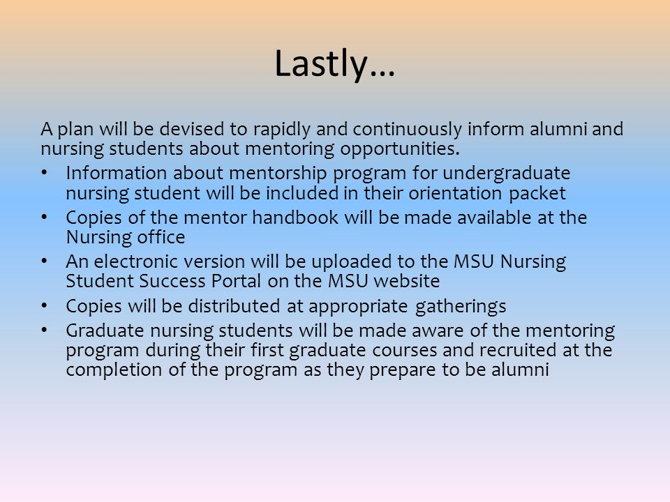 Lastly… A plan will be devised to rapidly and continuously inform alumni and nursing students about mentoring opportunities. Information about mentors
