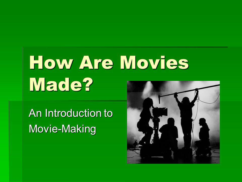How Are Movies Made? An Introduction to Movie-Making