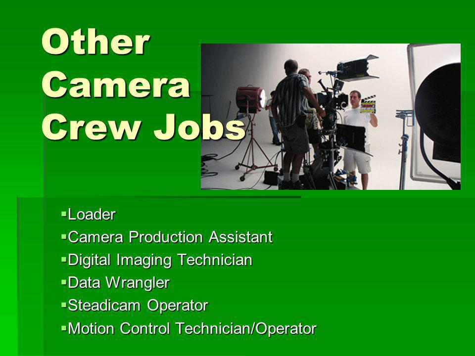 Other Camera Crew Jobs Loader Loader Camera Production Assistant Camera Production Assistant Digital Imaging Technician Digital Imaging Technician Data Wrangler Data Wrangler Steadicam Operator Steadicam Operator Motion Control Technician/Operator Motion Control Technician/Operator