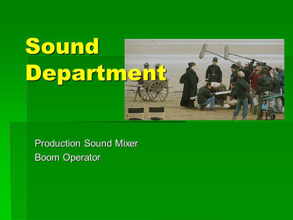 Sound Department Production Sound Mixer Boom Operator