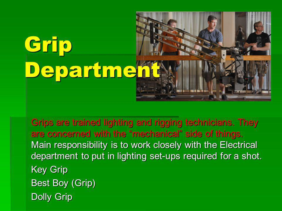 Grip Department Grips are trained lighting and rigging technicians.