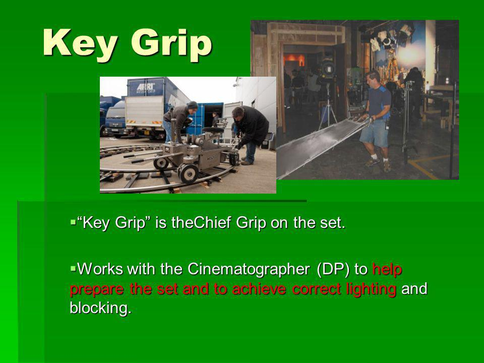 Key Grip Key Grip is theChief Grip on the set.Key Grip is theChief Grip on the set.
