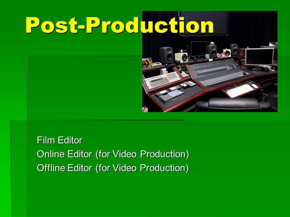 Post-Production Film Editor Online Editor (for Video Production) Offline Editor (for Video Production)