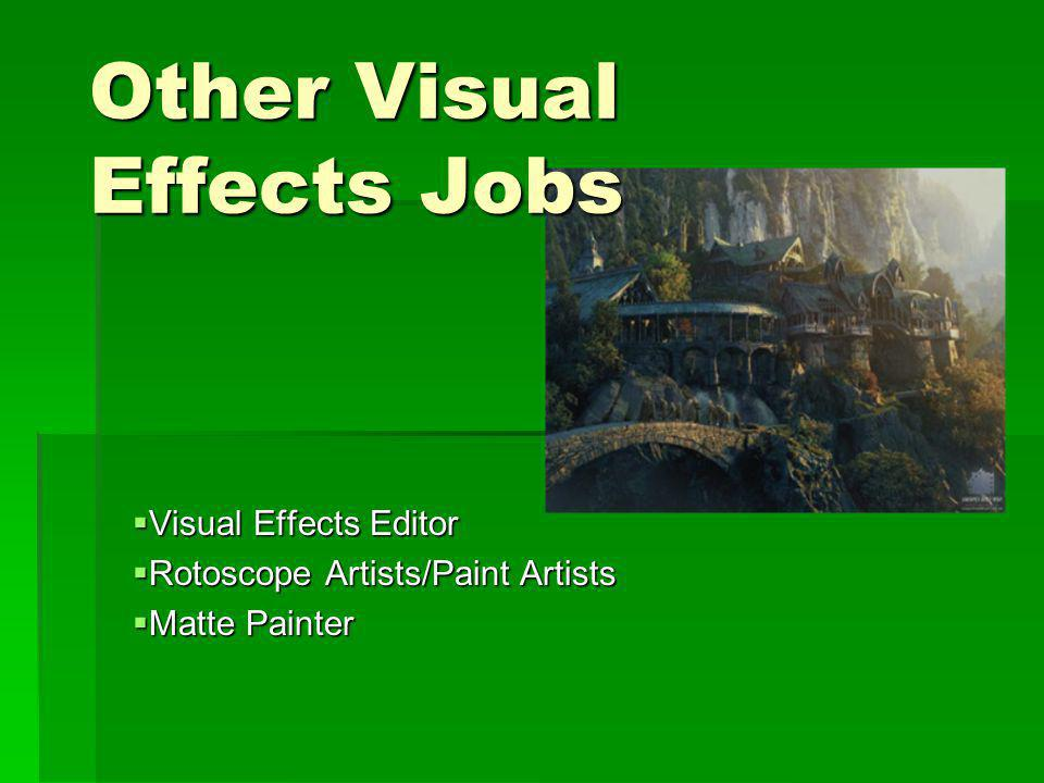 Other Visual Effects Jobs Visual Effects Editor Visual Effects Editor Rotoscope Artists/Paint Artists Rotoscope Artists/Paint Artists Matte Painter Matte Painter