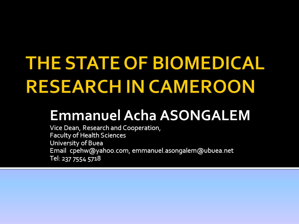 Introduction Organisation of research in Cameroon Biomedical Research Centres National biomedical research priorities Percentage distribution of research conducted in Cameroon Types of research Research funding Some ongoing clinical researches going on in Cameroon Some biomedical researches going on in UB Unethical incidence of biomedical research Ethical issues in Cameroon Areas of collaboration Biomedical Conference - Kumasi, 2012