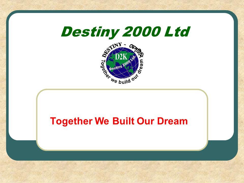 Destiny 2000 Ltd Together We Built Our Dream