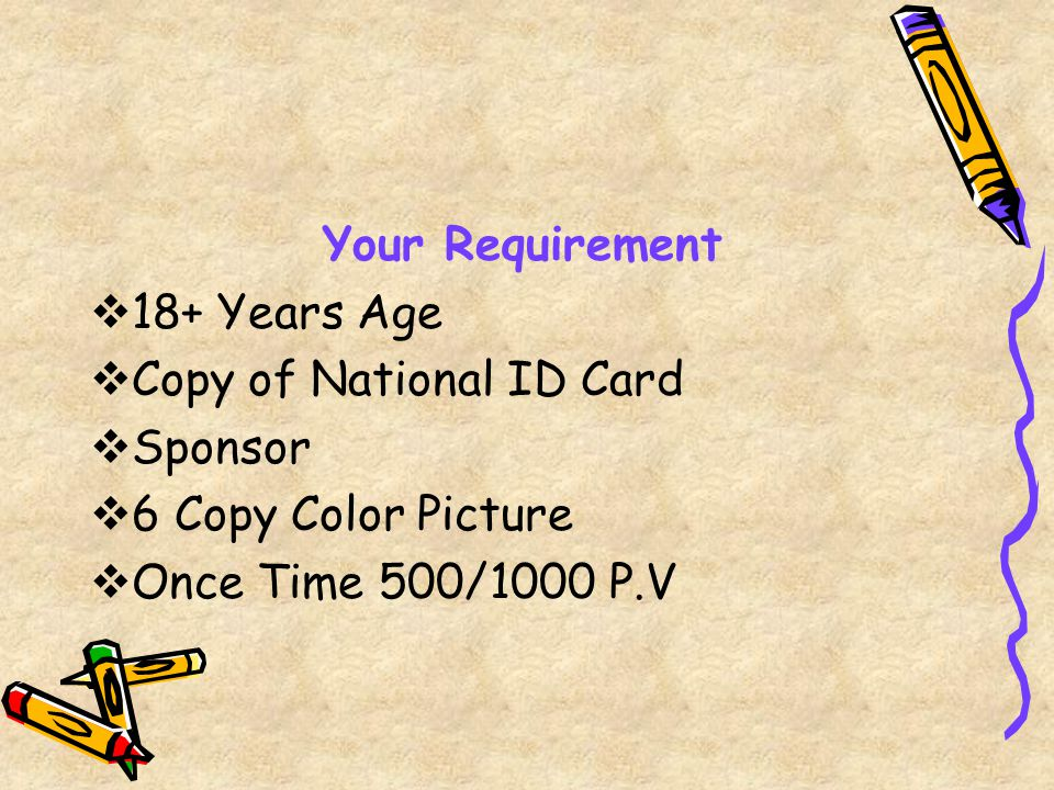 Your Requirement 18+ Years Age Copy of National ID Card Sponsor 6 Copy Color Picture Once Time 500/1000 P.V