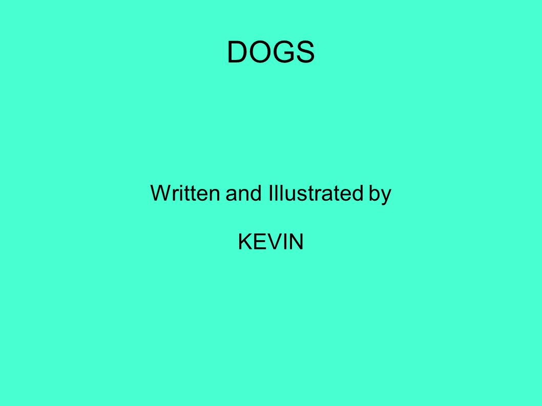 DOGS Written and Illustrated by KEVIN