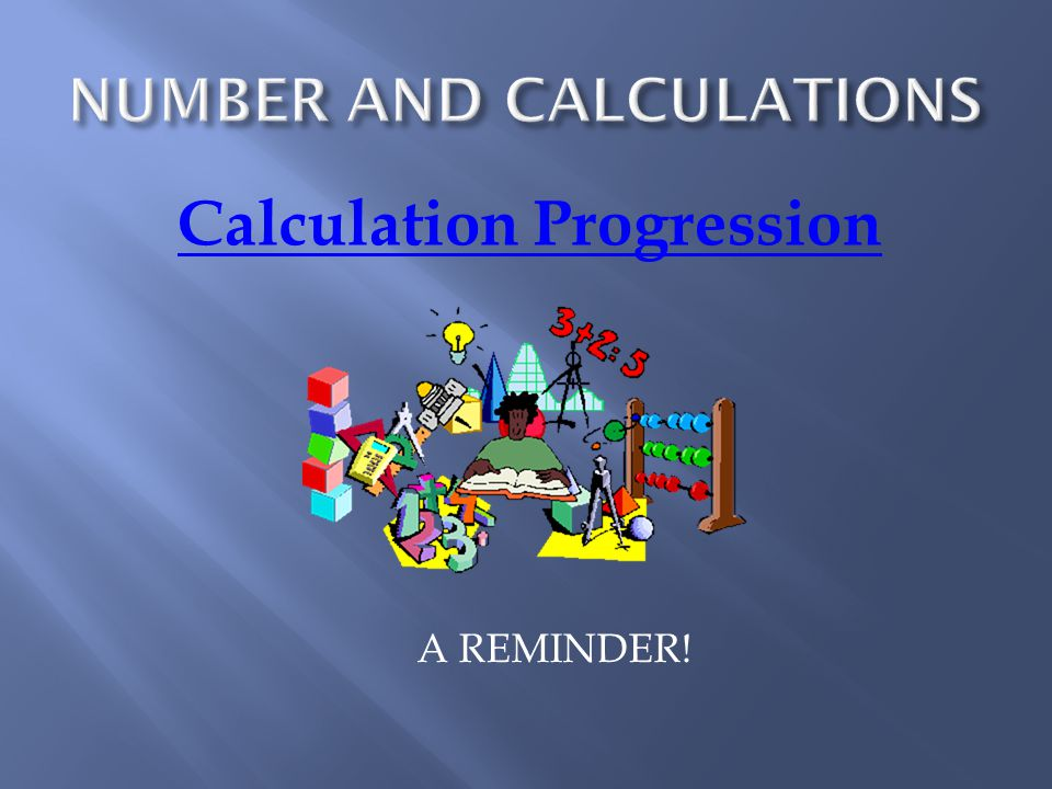 Calculation Progression A REMINDER!