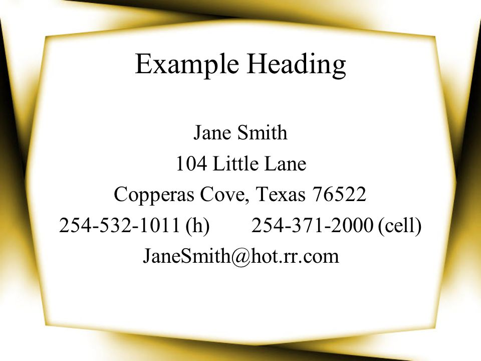 Example Heading Jane Smith 104 Little Lane Copperas Cove, Texas 76522 254-532-1011 (h)254-371-2000 (cell) JaneSmith@hot.rr.com