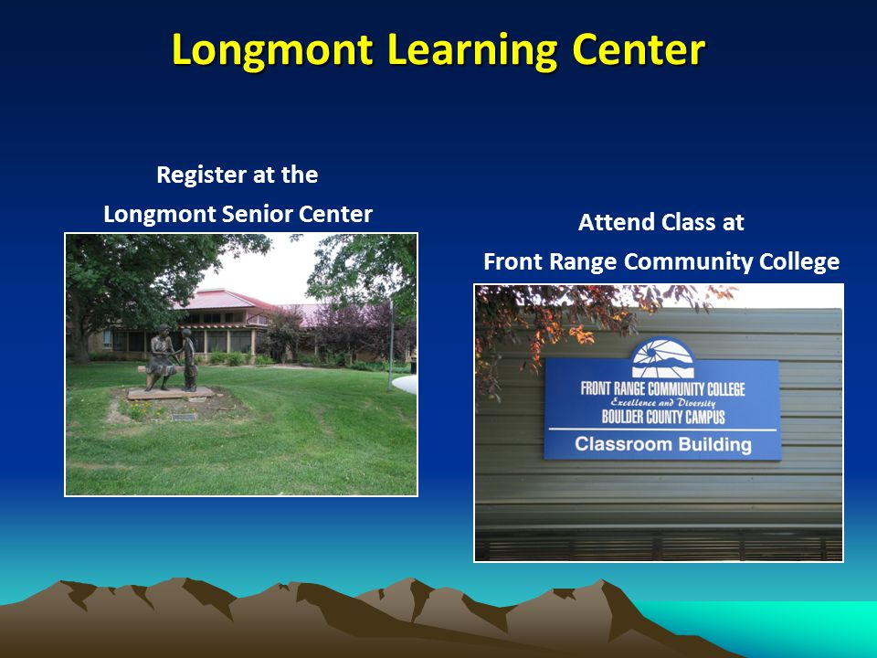Longmont Learning Center Register at the Longmont Senior Center Attend Class at Front Range Community College