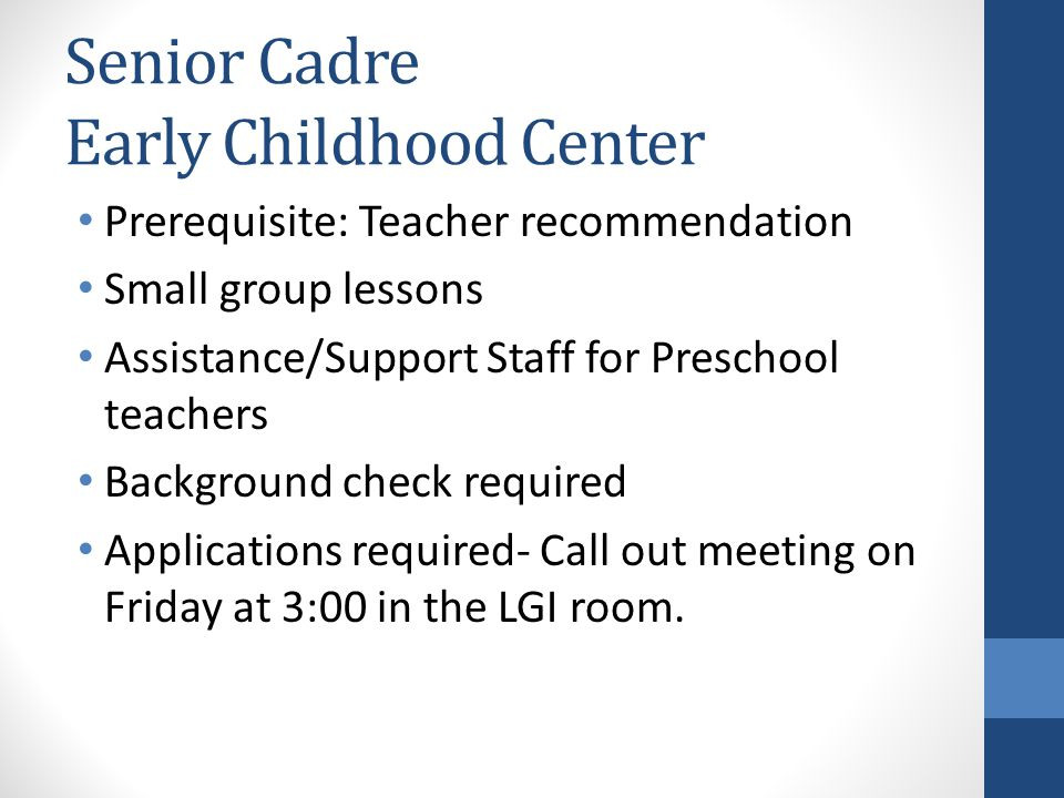 Senior Cadre Early Childhood Center Prerequisite: Teacher recommendation Small group lessons Assistance/Support Staff for Preschool teachers Backgroun