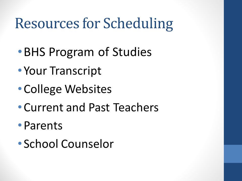 Resources for Scheduling BHS Program of Studies Your Transcript College Websites Current and Past Teachers Parents School Counselor