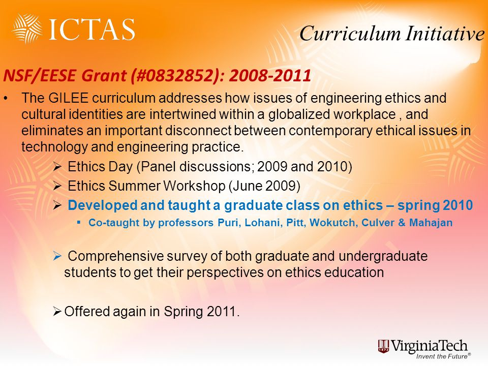 NSF/EESE Grant (#0832852): 2008-2011 The GILEE curriculum addresses how issues of engineering ethics and cultural identities are intertwined within a globalized workplace, and eliminates an important disconnect between contemporary ethical issues in technology and engineering practice.