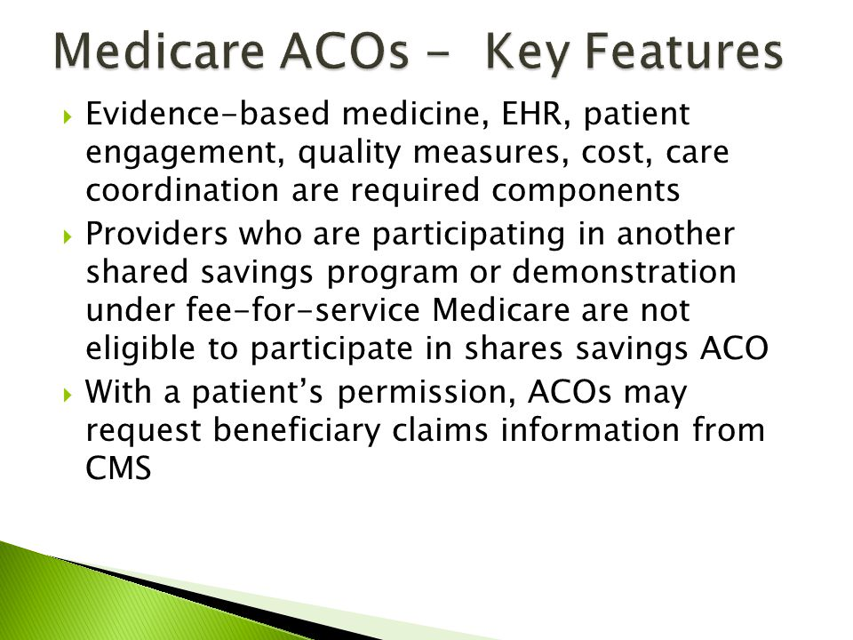 Evidence-based medicine, EHR, patient engagement, quality measures, cost, care coordination are required components Providers who are participating in