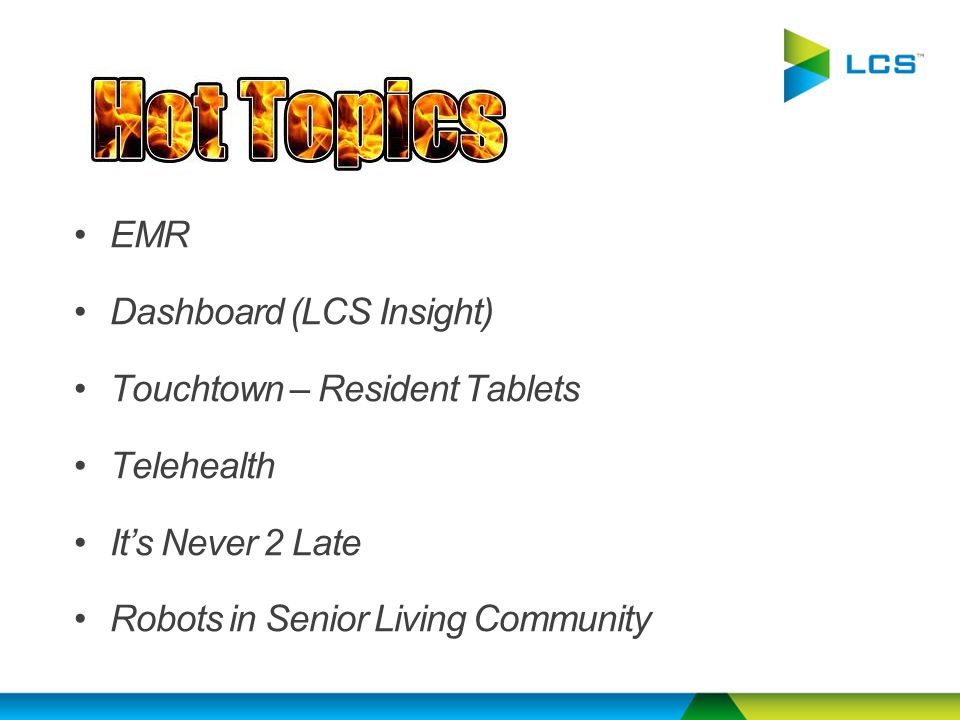 EMR Dashboard (LCS Insight) Touchtown – Resident Tablets Telehealth Its Never 2 Late Robots in Senior Living Community