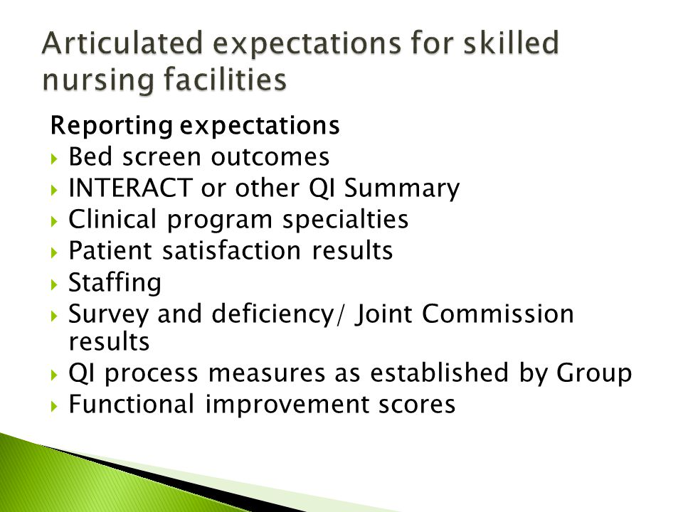 Reporting expectations Bed screen outcomes INTERACT or other QI Summary Clinical program specialties Patient satisfaction results Staffing Survey and deficiency/ Joint Commission results QI process measures as established by Group Functional improvement scores