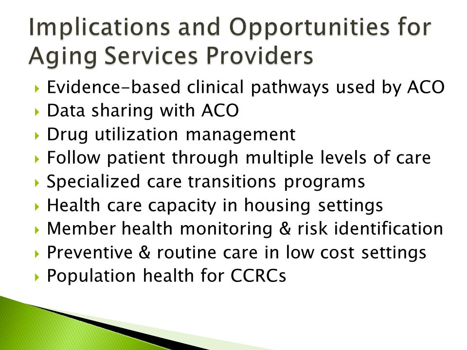 Evidence-based clinical pathways used by ACO Data sharing with ACO Drug utilization management Follow patient through multiple levels of care Speciali