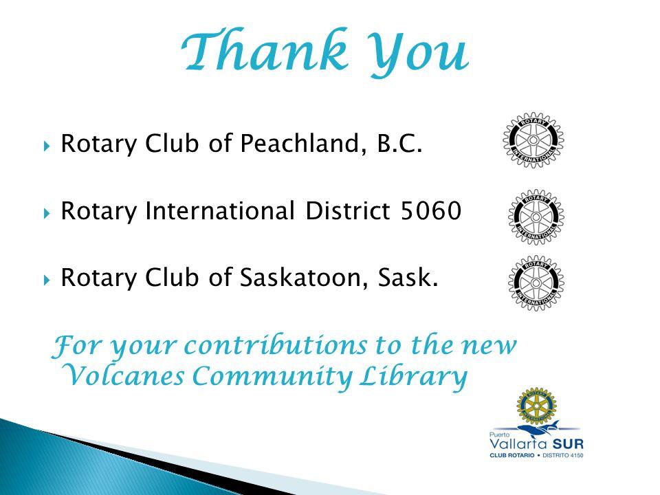 Rotary Club of Peachland, B.C. Rotary International District 5060 Rotary Club of Saskatoon, Sask.
