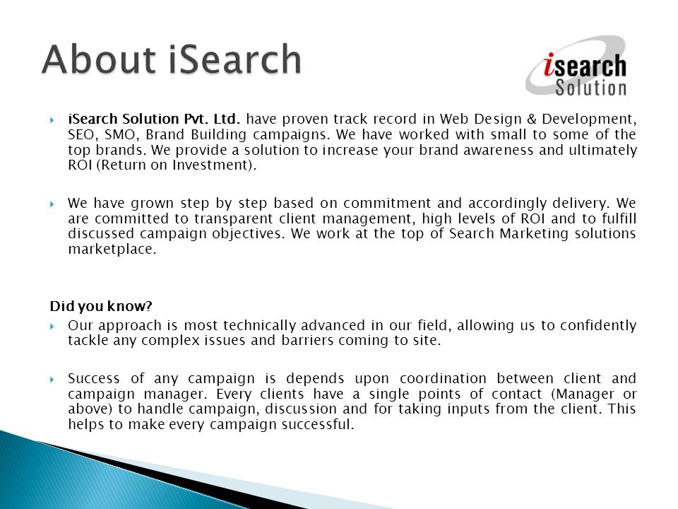 iSearch Solution Pvt. Ltd. have proven track record in Web Design & Development, SEO, SMO, Brand Building campaigns. We have worked with small to some