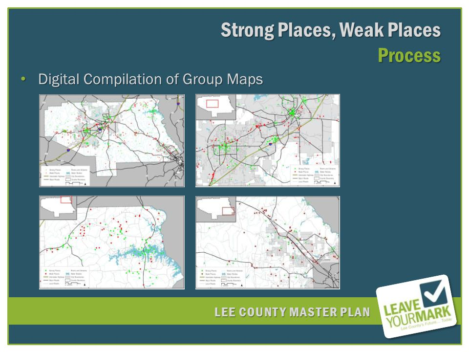 LEE COUNTY MASTER PLAN Digital Compilation of Group Maps Digital Compilation of Group Maps Strong Places, Weak Places Process