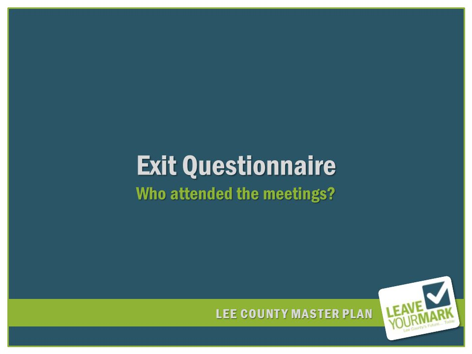 LEE COUNTY MASTER PLAN Exit Questionnaire Who attended the meetings