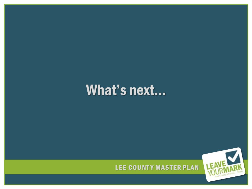 LEE COUNTY MASTER PLAN Whats next…