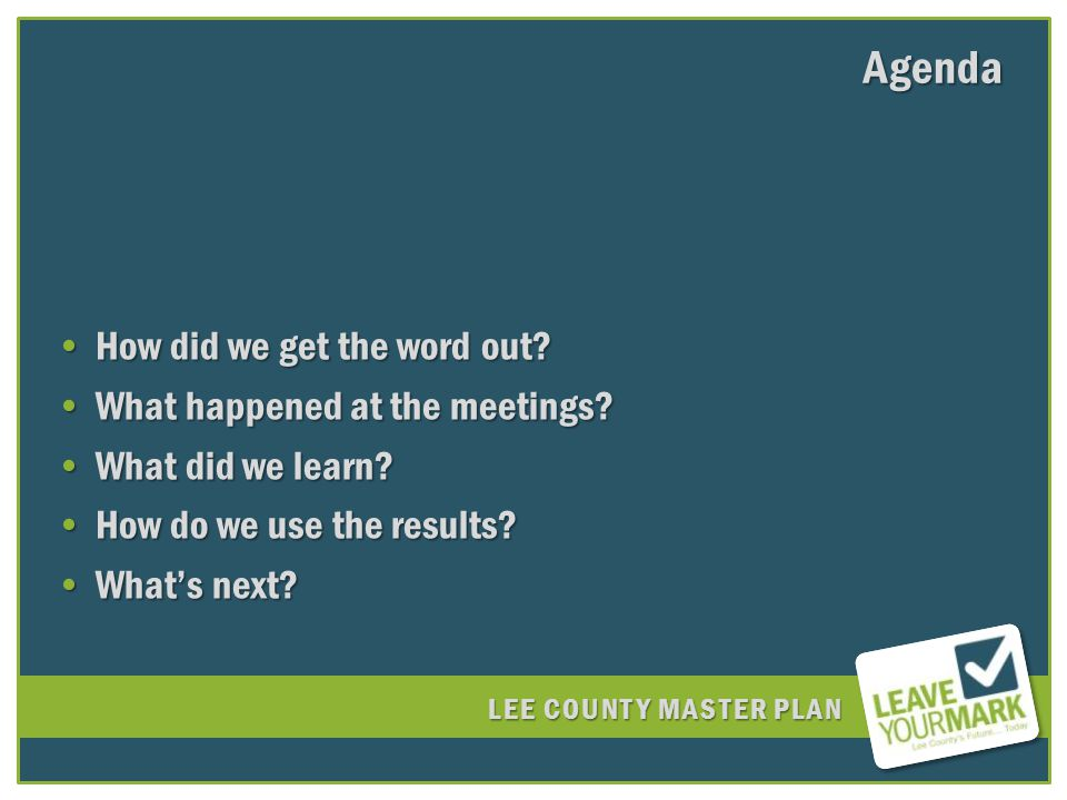 LEE COUNTY MASTER PLAN Agenda How did we get the word out How did we get the word out.
