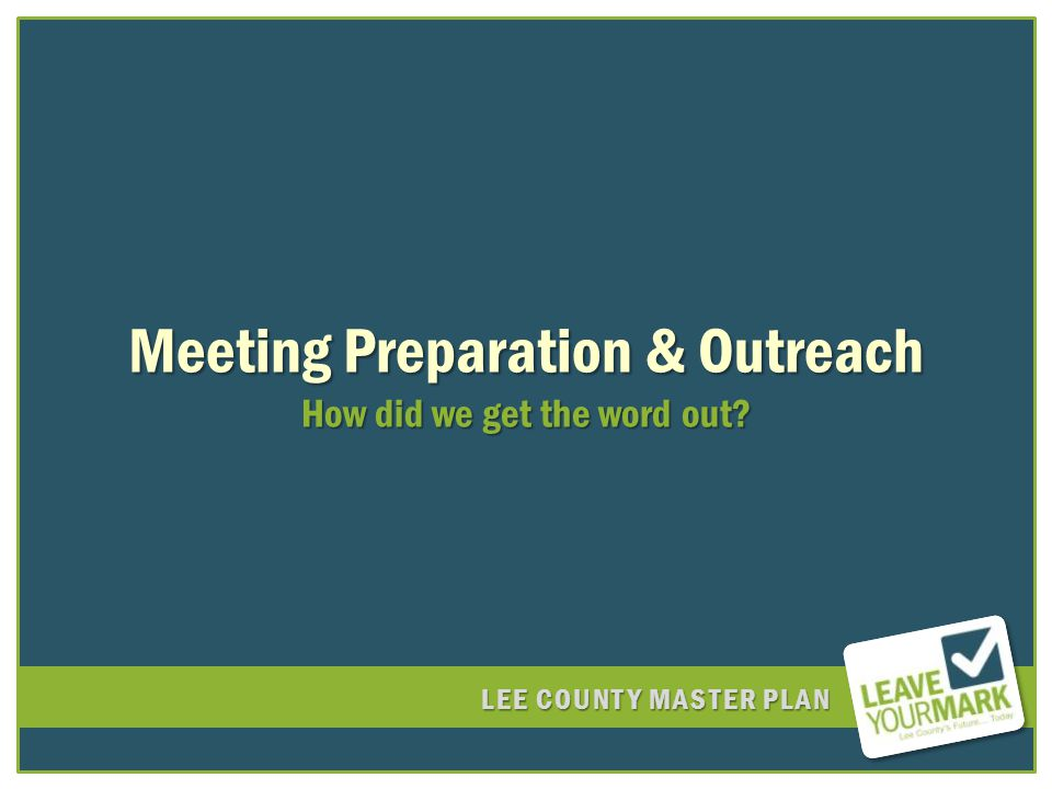 LEE COUNTY MASTER PLAN Meeting Preparation & Outreach How did we get the word out