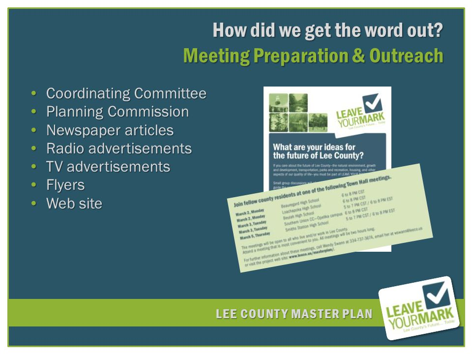 LEE COUNTY MASTER PLAN Next Steps Town Hall Meetings // June 15-18Town Hall Meetings // June 15-18 Outreach for Under-Represented Populations Outreach for Under-Represented Populations Study Groups Study Groups Format Format Next Coordinating Committee // Planning CommissionNext Coordinating Committee // Planning Commission May ?, 2009 May ?, 2009 June 2, 2009 June 2, 2009 Two Weeks prior to Second Town Hall Meeting Series Two Weeks prior to Second Town Hall Meeting Series