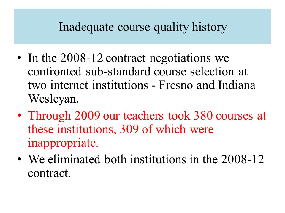 Inadequate course quality history In the 2008-12 contract negotiations we confronted sub-standard course selection at two internet institutions - Fresno and Indiana Wesleyan.