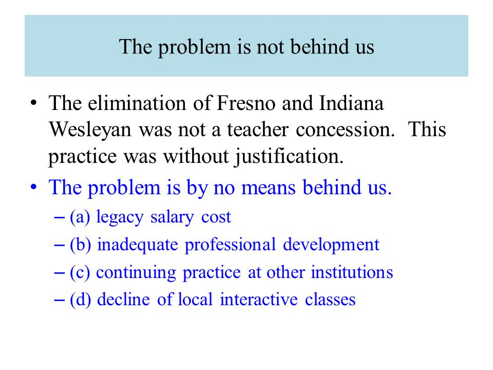 The problem is not behind us The elimination of Fresno and Indiana Wesleyan was not a teacher concession.