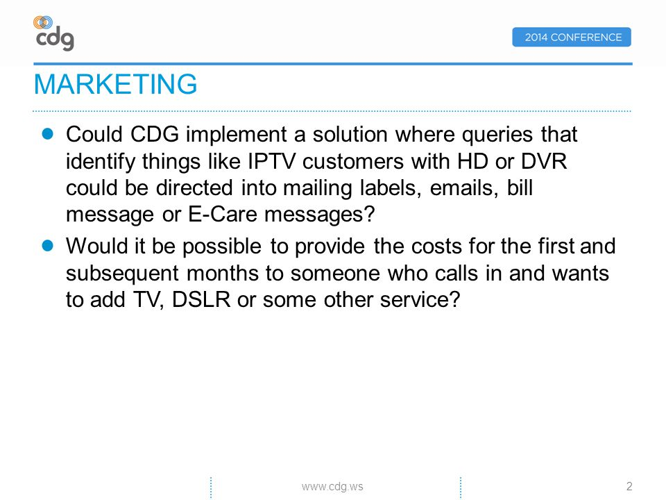 Could CDG implement a solution where queries that identify things like IPTV customers with HD or DVR could be directed into mailing labels, emails, bill message or E-Care messages.