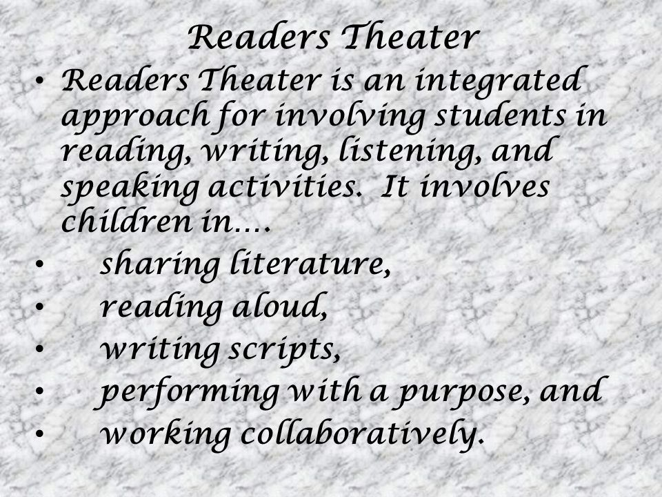 Readers Theater Readers Theater is an integrated approach for involving students in reading, writing, listening, and speaking activities. It involves